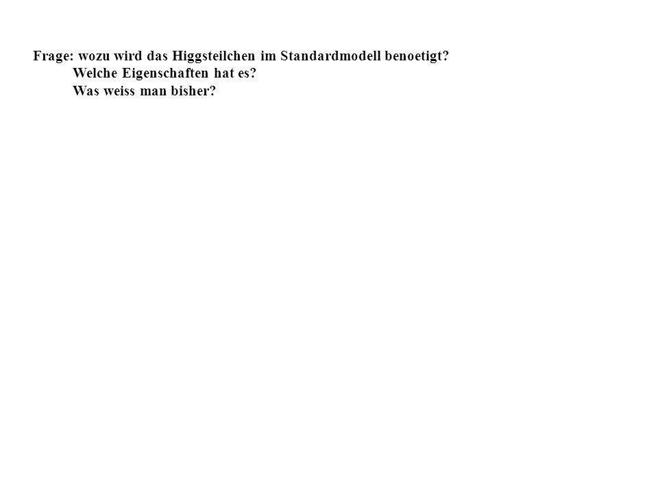 Frage: wozu wird das Higgsteilchen im Standardmodell benoetigt