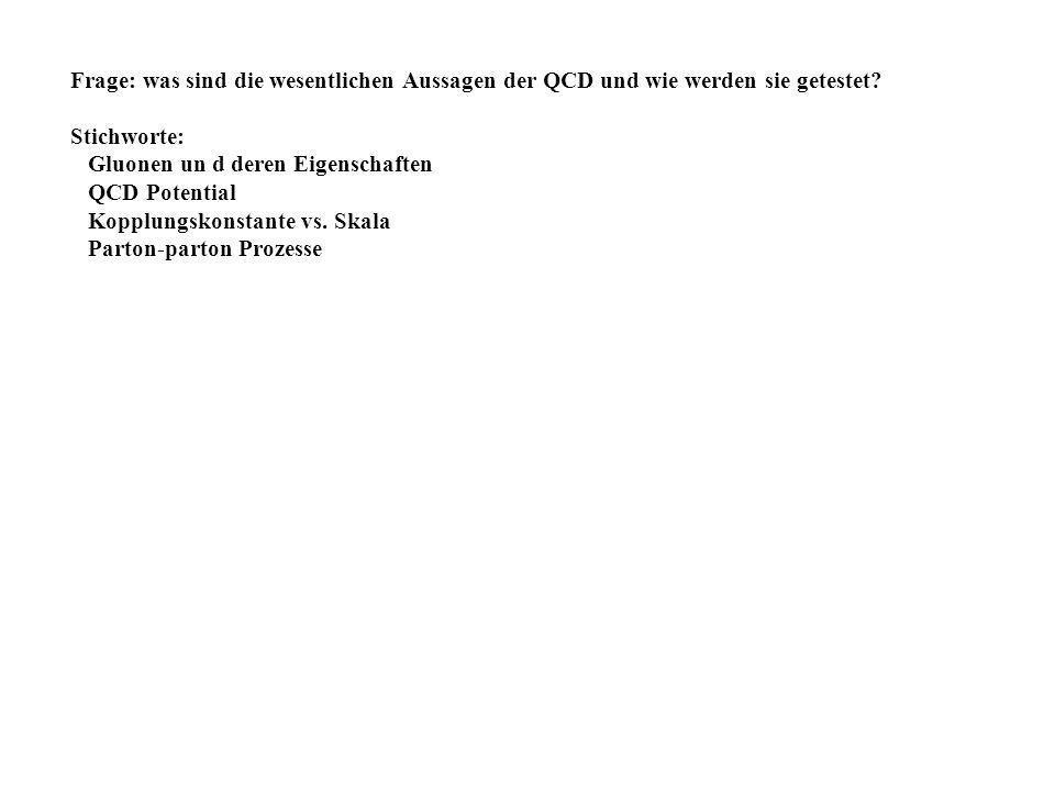 Frage: was sind die wesentlichen Aussagen der QCD und wie werden sie getestet
