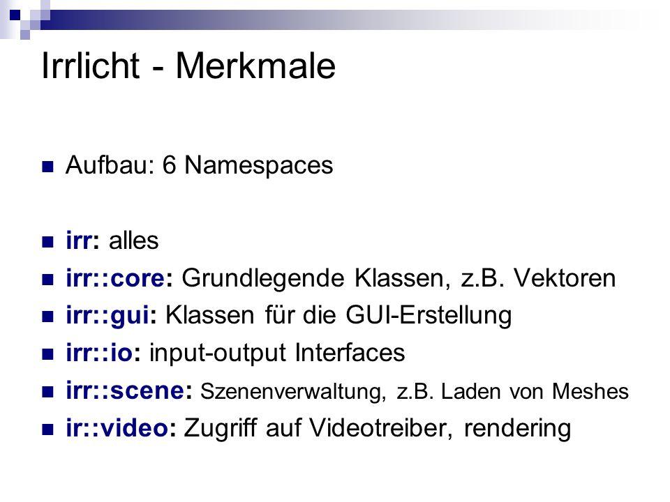 Irrlicht - Merkmale Aufbau: 6 Namespaces irr: alles