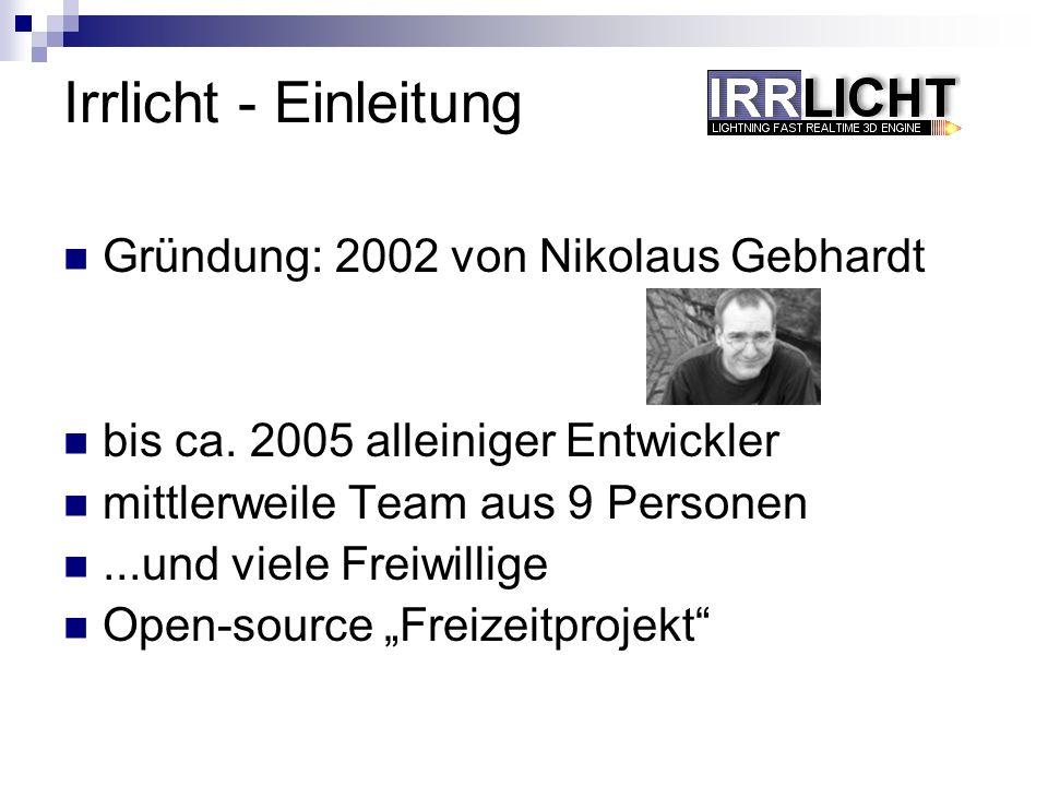 Irrlicht - Einleitung Gründung: 2002 von Nikolaus Gebhardt