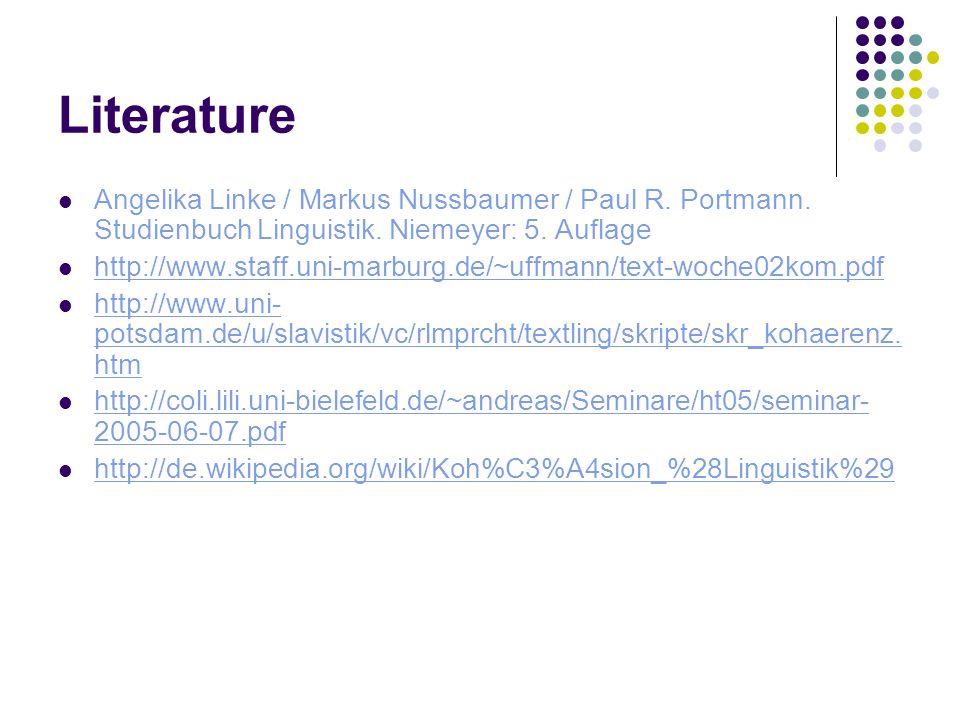 Literature Angelika Linke / Markus Nussbaumer / Paul R. Portmann. Studienbuch Linguistik. Niemeyer: 5. Auflage.