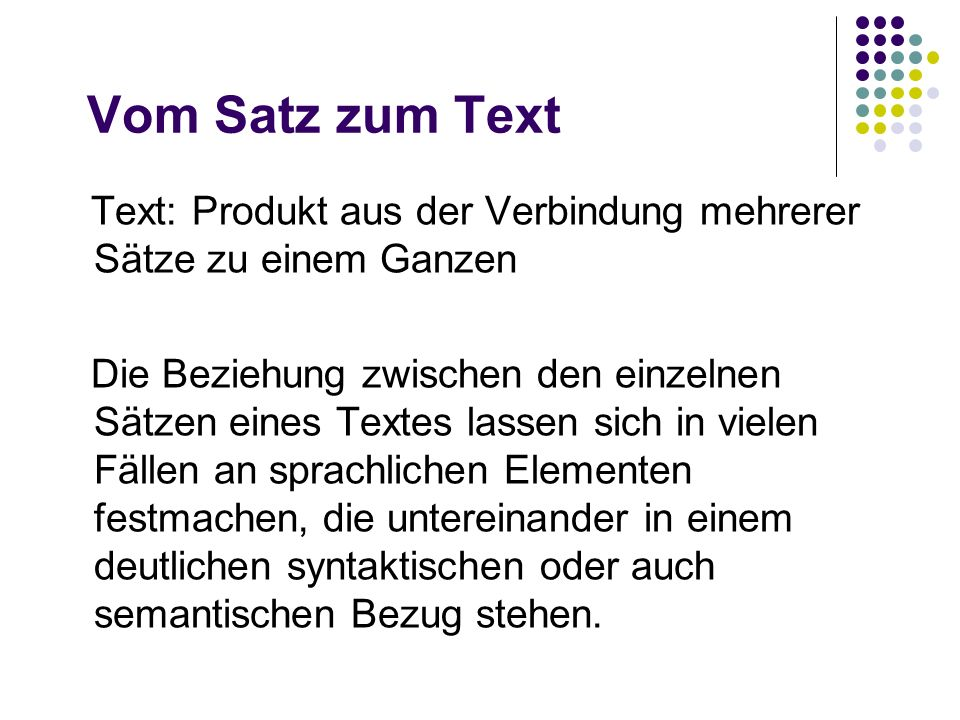 Vom Satz zum Text Text: Produkt aus der Verbindung mehrerer Sätze zu einem Ganzen.