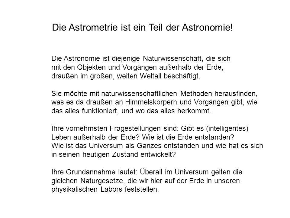 Die Astrometrie ist ein Teil der Astronomie!