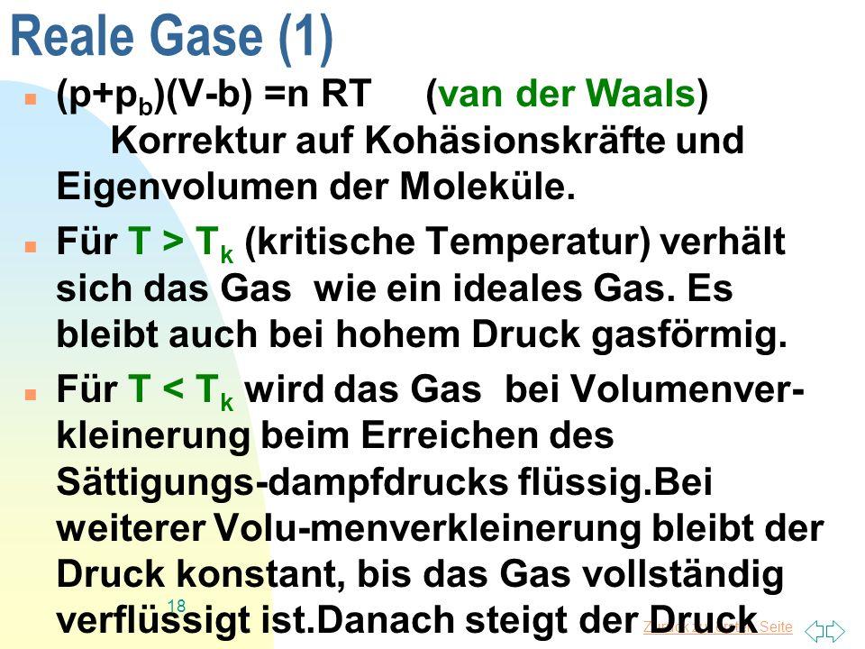 Reale Gase (1)(p+pb)(V-b) =n RT (van der Waals) Korrektur auf Kohäsionskräfte und Eigenvolumen der Moleküle.