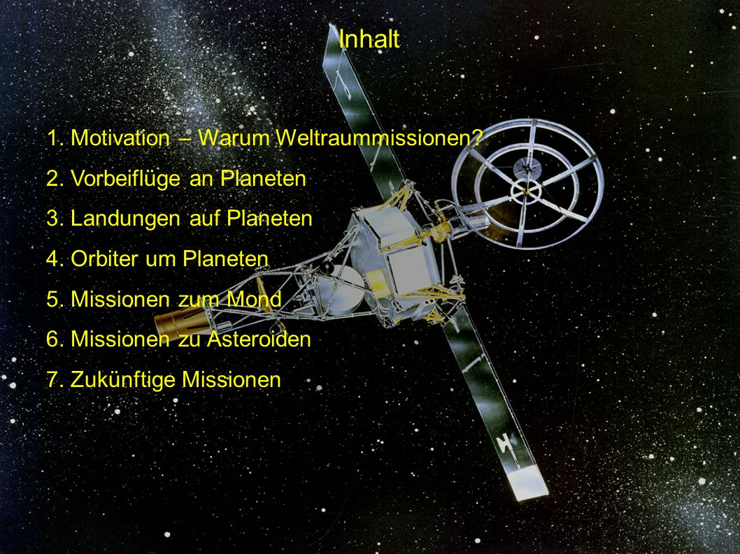 Inhalt 1. Motivation – Warum Weltraummissionen