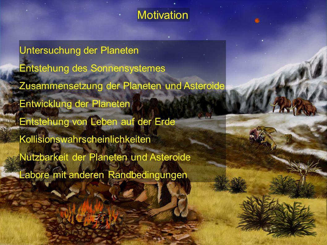 Motivation Untersuchung der Planeten Entstehung des Sonnensystemes