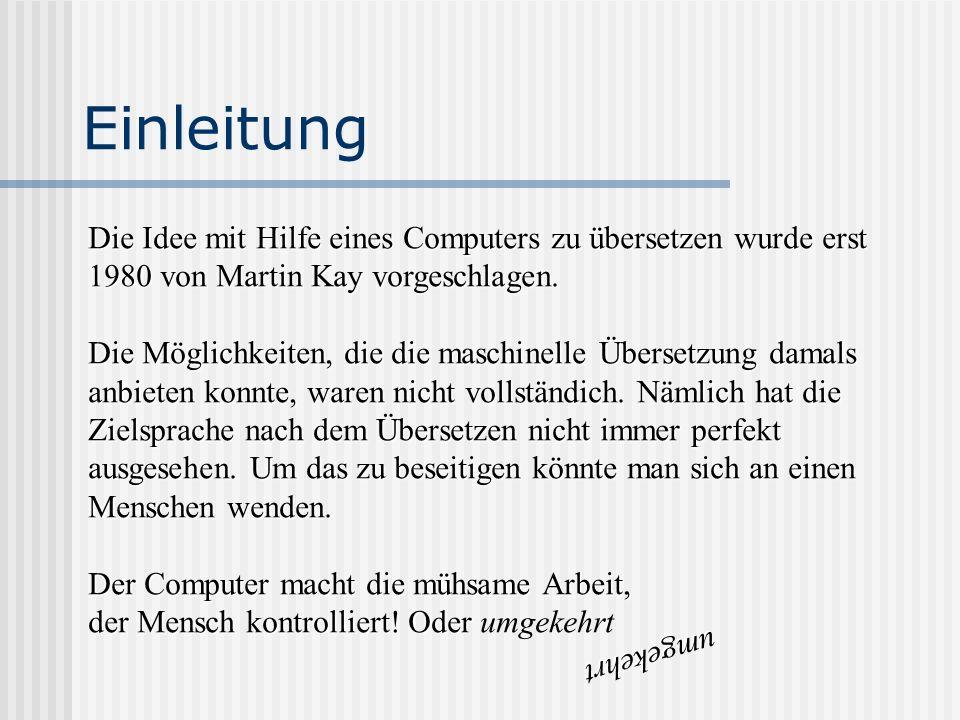 Einleitung Die Idee mit Hilfe eines Computers zu übersetzen wurde erst 1980 von Martin Kay vorgeschlagen.