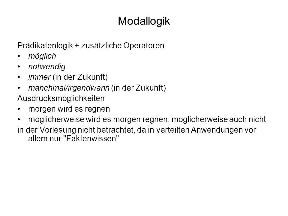 Modallogik Prädikatenlogik + zusätzliche Operatoren möglich notwendig