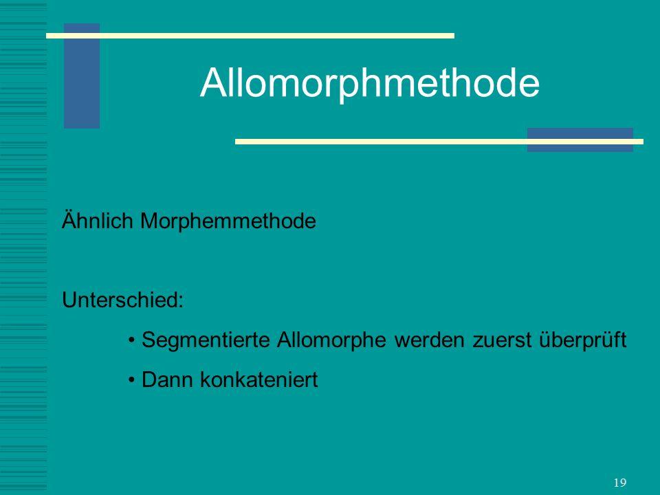 Allomorphmethode Ähnlich Morphemmethode Unterschied: