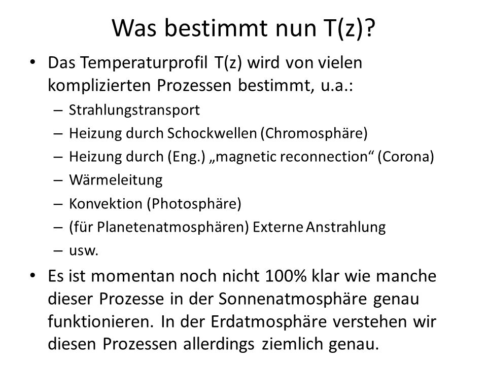Was bestimmt nun T(z) Das Temperaturprofil T(z) wird von vielen komplizierten Prozessen bestimmt, u.a.: