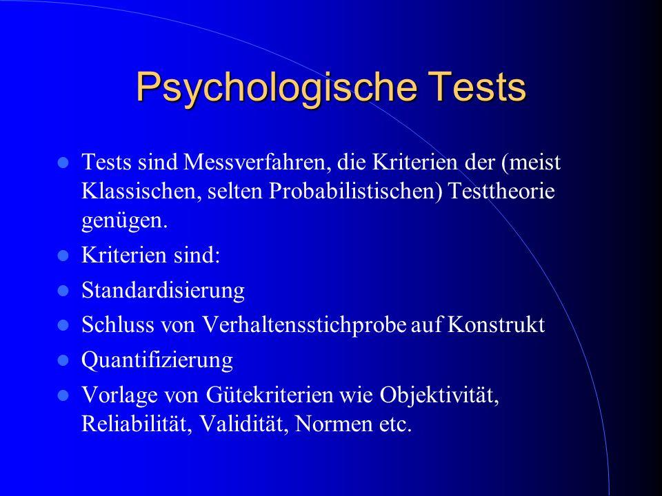 Psychologische Tests Tests sind Messverfahren, die Kriterien der (meist Klassischen, selten Probabilistischen) Testtheorie genügen.