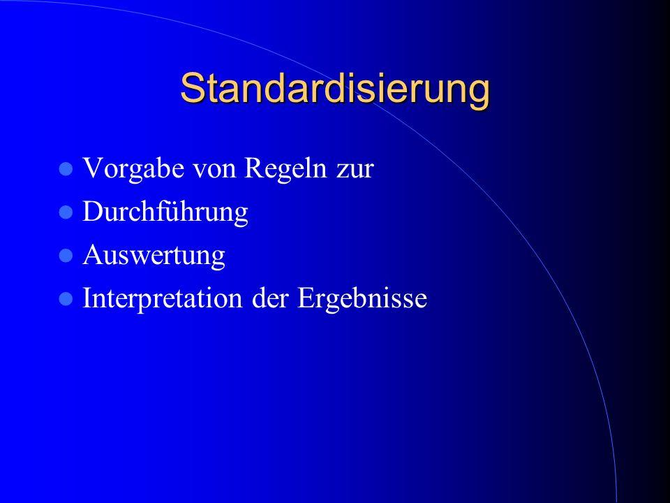 Standardisierung Vorgabe von Regeln zur Durchführung Auswertung