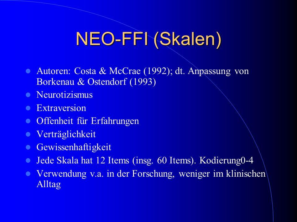 NEO-FFI (Skalen) Autoren: Costa & McCrae (1992); dt. Anpassung von Borkenau & Ostendorf (1993) Neurotizismus.