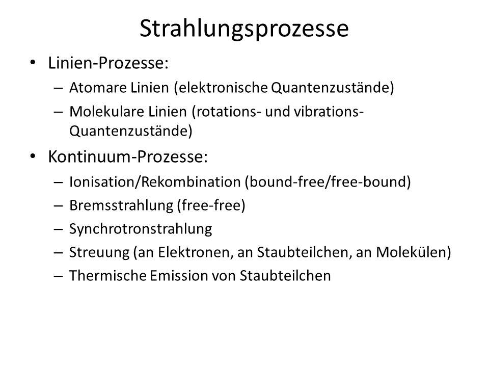 Strahlungsprozesse Linien-Prozesse: Kontinuum-Prozesse: