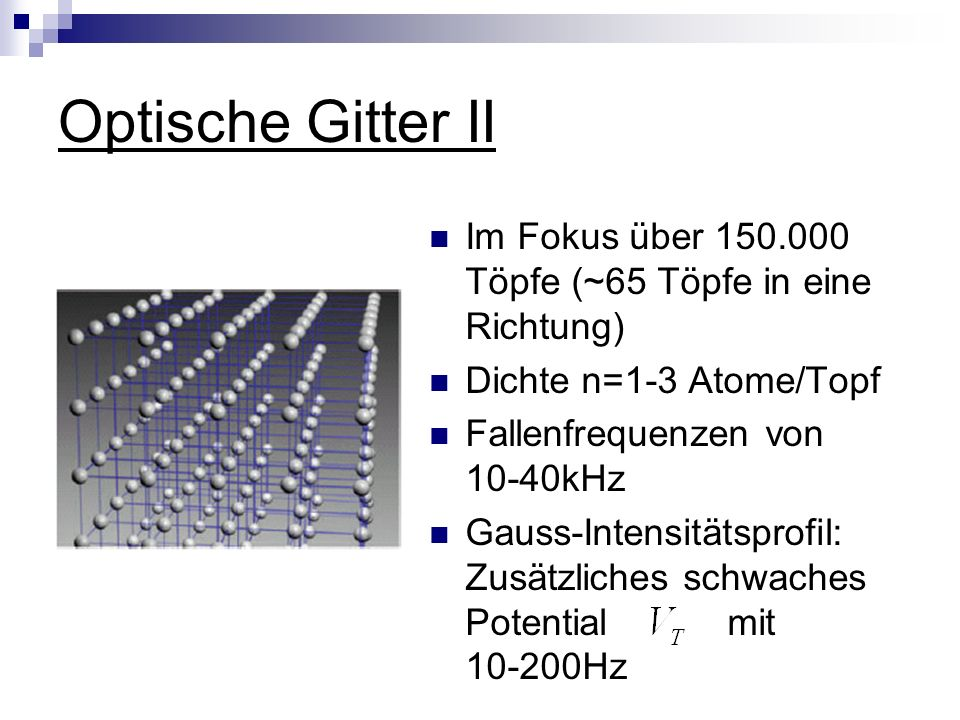 Optische Gitter II Im Fokus über 150.000 Töpfe (~65 Töpfe in eine Richtung) Dichte n=1-3 Atome/Topf.