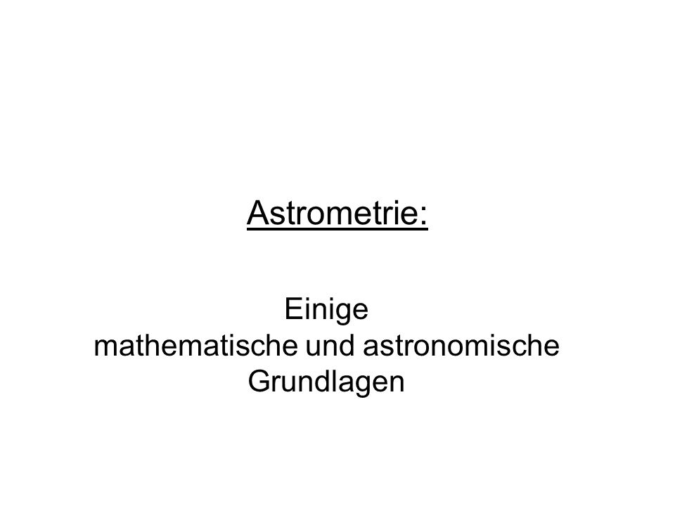 Einige mathematische und astronomische Grundlagen