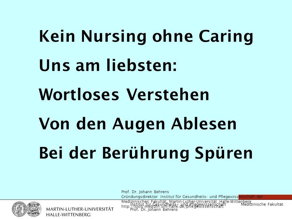 Kein Nursing ohne Caring Uns am liebsten: Wortloses Verstehen