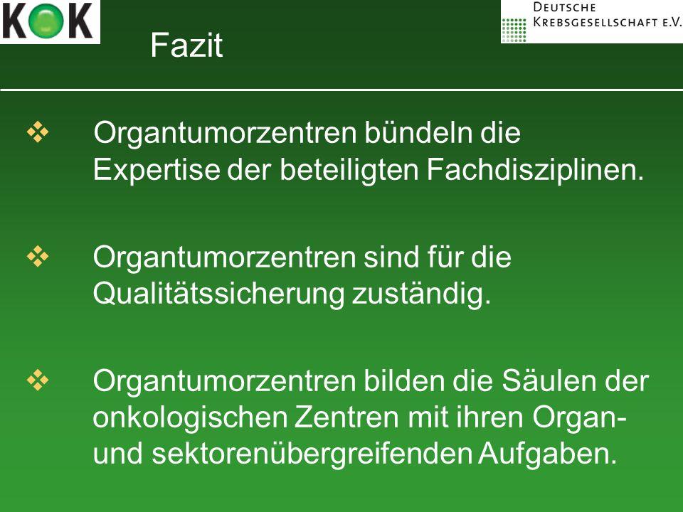 Fazit Organtumorzentren bündeln die Expertise der beteiligten Fachdisziplinen. Organtumorzentren sind für die Qualitätssicherung zuständig.