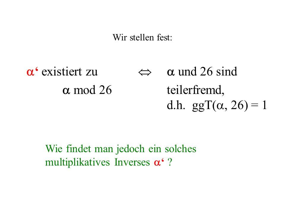  mod 26 teilerfremd, d.h. ggT(, 26) = 1
