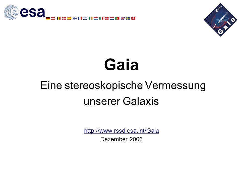 Gaia Eine stereoskopische Vermessung unserer Galaxis http://www. rssd