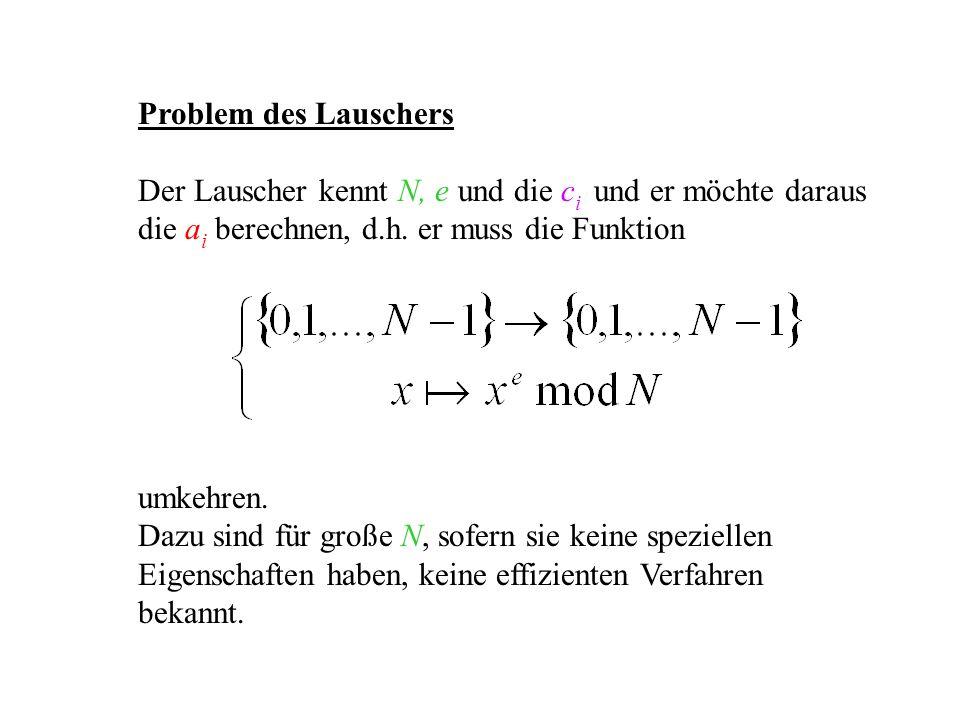 Problem des Lauschers Der Lauscher kennt N, e und die ci und er möchte daraus die ai berechnen, d.h. er muss die Funktion.