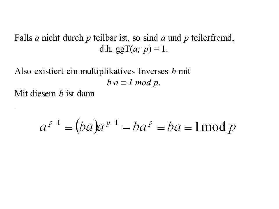 Falls a nicht durch p teilbar ist, so sind a und p teilerfremd,