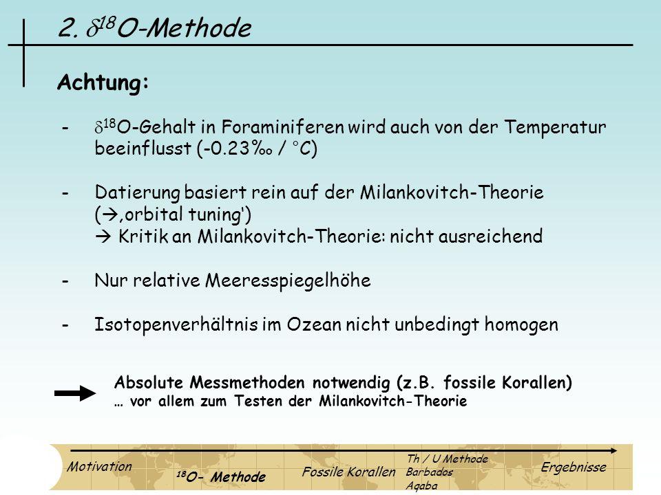 2. d18O-Methode Achtung: - d18O-Gehalt in Foraminiferen wird auch von der Temperatur. beeinflusst (-0.23‰ / °C)