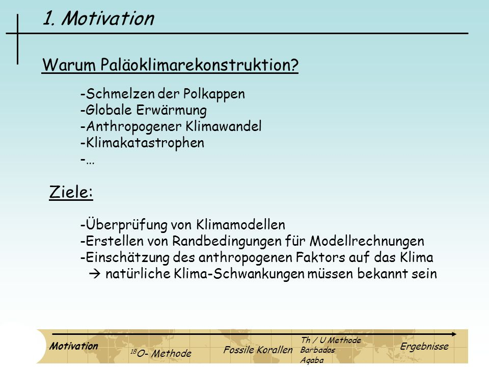 1. Motivation Warum Paläoklimarekonstruktion Ziele: