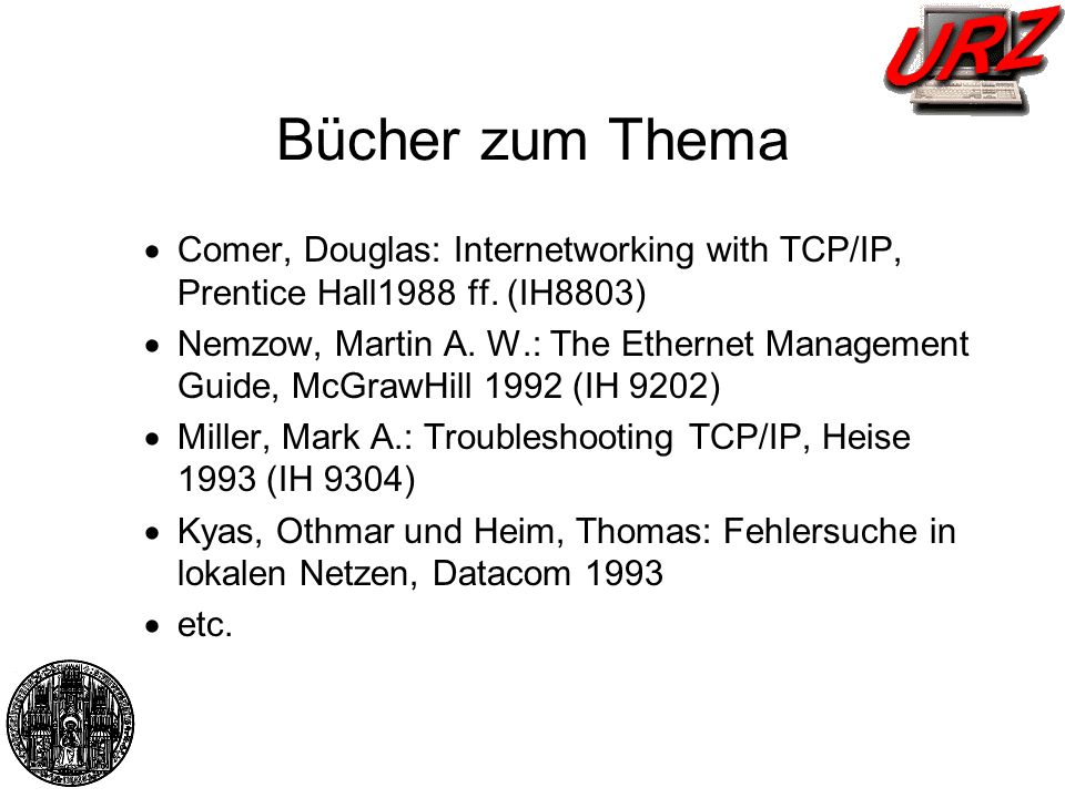 Bücher zum Thema Comer, Douglas: Internetworking with TCP/IP, Prentice Hall1988 ff. (IH8803)
