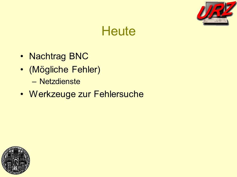Heute Nachtrag BNC (Mögliche Fehler) Werkzeuge zur Fehlersuche