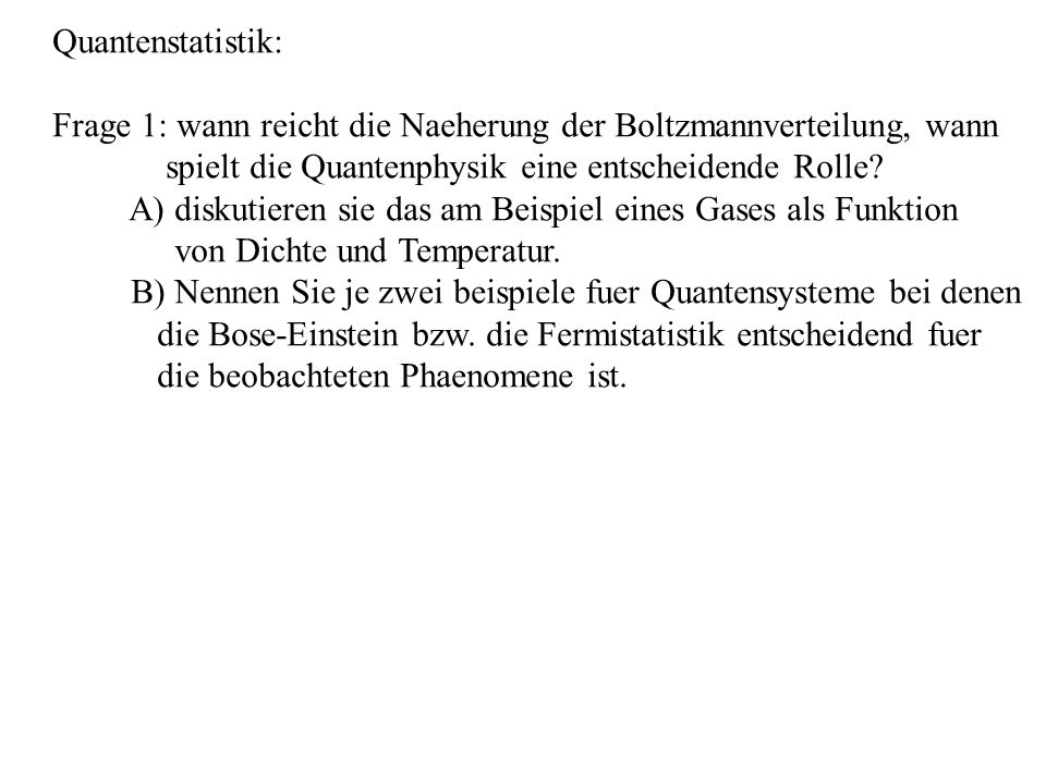 Quantenstatistik: Frage 1: wann reicht die Naeherung der Boltzmannverteilung, wann. spielt die Quantenphysik eine entscheidende Rolle