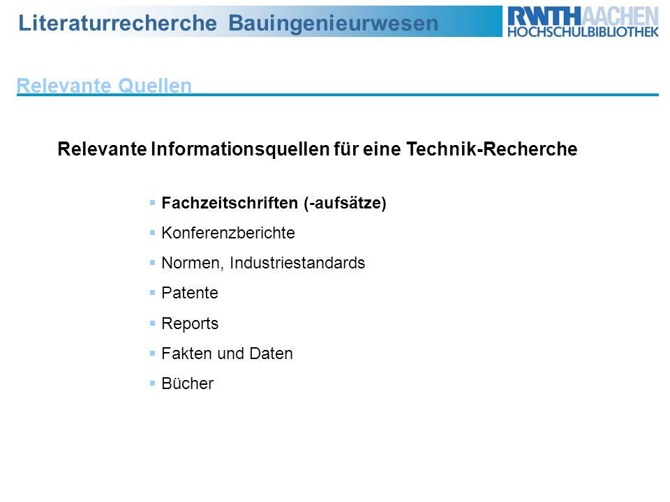 Relevante Quellen Relevante Informationsquellen für eine Technik-Recherche. Fachzeitschriften (-aufsätze)