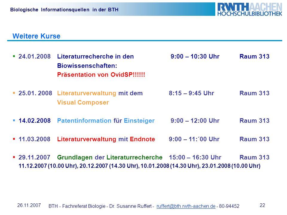 Weitere Kurse 24.01.2008 Literaturrecherche in den 9:00 – 10:30 Uhr Raum 313 Biowissenschaften: Präsentation von OvidSP!!!!!!