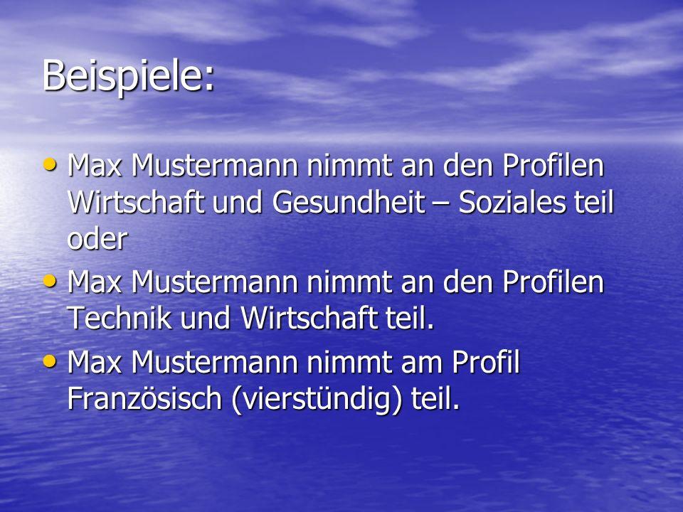 Beispiele: Max Mustermann nimmt an den Profilen Wirtschaft und Gesundheit – Soziales teil oder.
