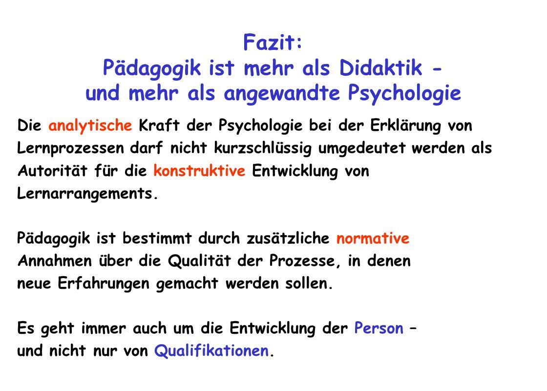 Fazit: Pädagogik ist mehr als Didaktik - und mehr als angewandte Psychologie