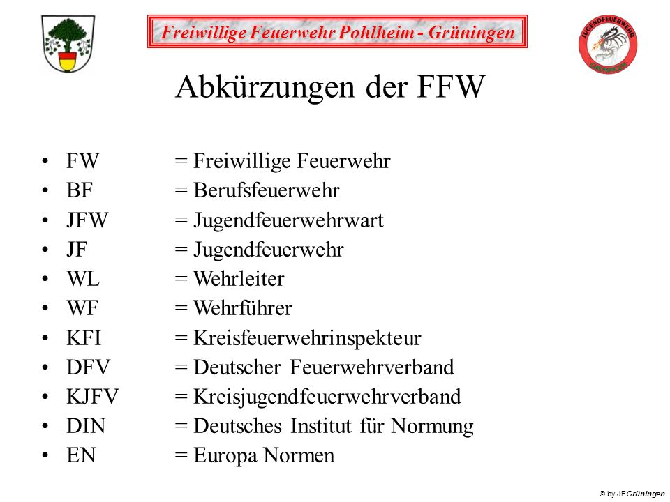 Abkürzungen der FFW FW = Freiwillige Feuerwehr BF = Berufsfeuerwehr