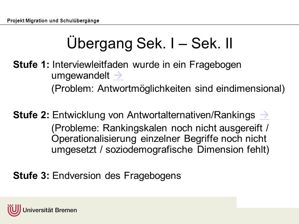 Übergang Sek. I – Sek. IIStufe 1: Interviewleitfaden wurde in ein Fragebogen umgewandelt  (Problem: Antwortmöglichkeiten sind eindimensional)