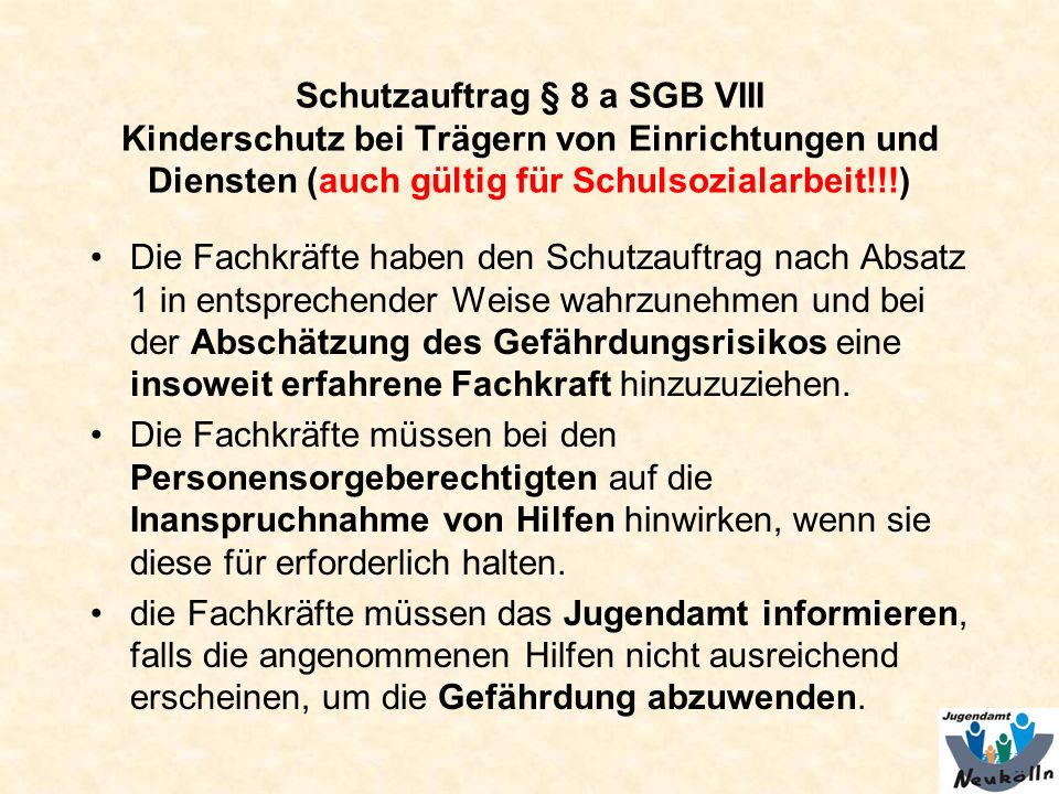 Schutzauftrag § 8 a SGB VIII Kinderschutz bei Trägern von Einrichtungen und Diensten (auch gültig für Schulsozialarbeit!!!)