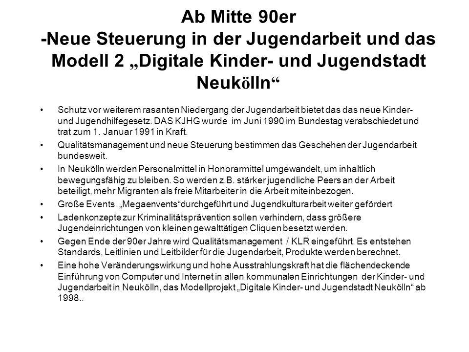 """Ab Mitte 90er -Neue Steuerung in der Jugendarbeit und das Modell 2 """"Digitale Kinder- und Jugendstadt Neukölln"""