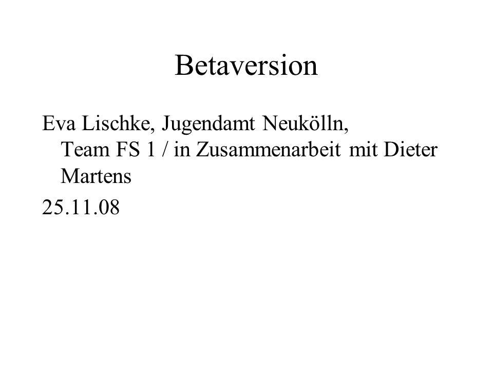 Betaversion Eva Lischke, Jugendamt Neukölln, Team FS 1 / in Zusammenarbeit mit Dieter Martens.