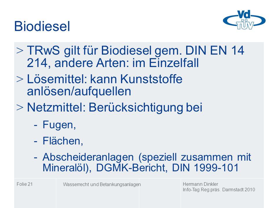 BiodieselTRwS gilt für Biodiesel gem. DIN EN 14 214, andere Arten: im Einzelfall. Lösemittel: kann Kunststoffe anlösen/aufquellen.