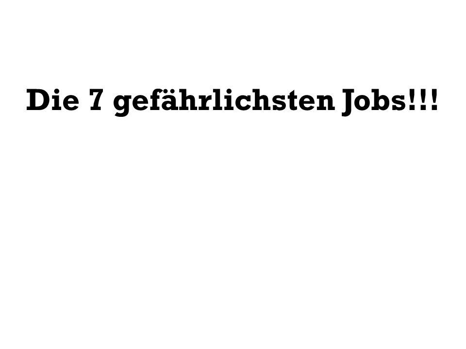 Die 7 gefährlichsten Jobs!!!