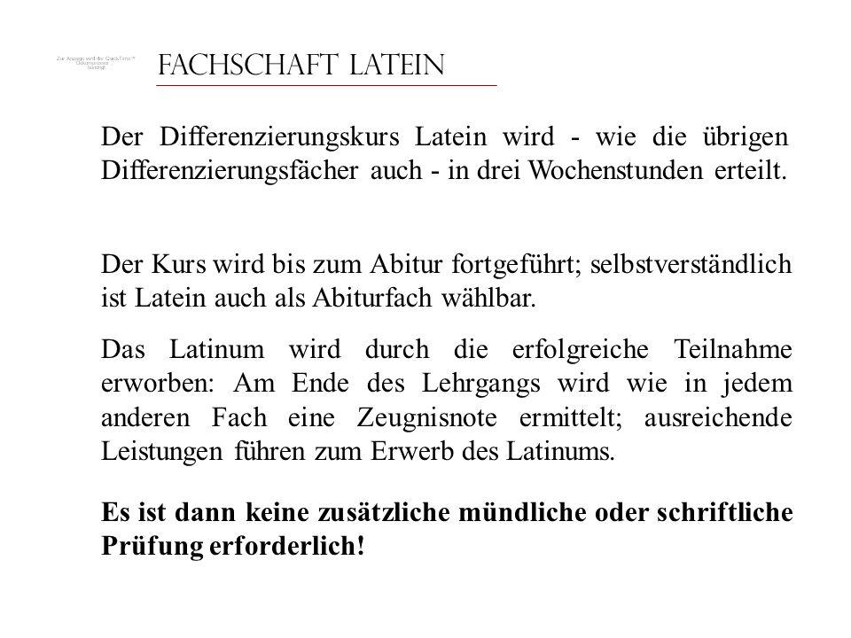 Fachschaft Latein Der Differenzierungskurs Latein wird - wie die übrigen Differenzierungsfächer auch - in drei Wochenstunden erteilt.