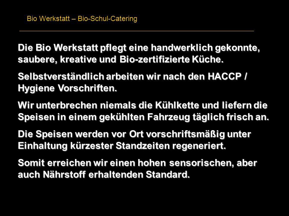 Selbstverständlich arbeiten wir nach den HACCP / Hygiene Vorschriften.