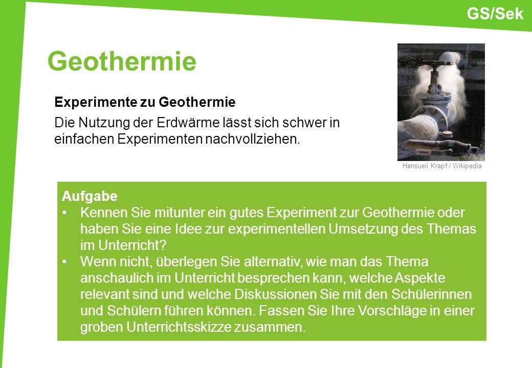 GS/Sek Geothermie. Experimente zu Geothermie Die Nutzung der Erdwärme lässt sich schwer in einfachen Experimenten nachvollziehen.