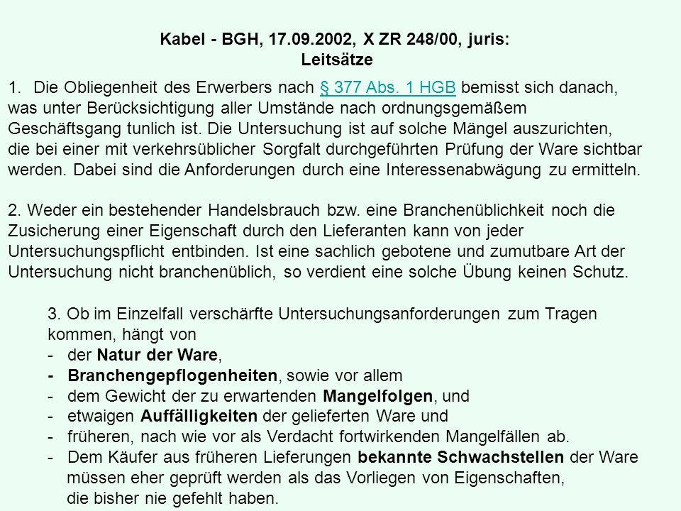 Kabel - BGH, 17.09.2002, X ZR 248/00, juris: Leitsätze. Die Obliegenheit des Erwerbers nach § 377 Abs. 1 HGB bemisst sich danach,