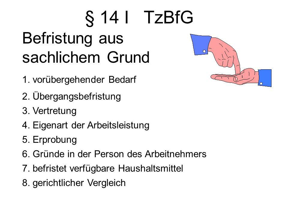 § 14 I TzBfG Befristung aus sachlichem Grund 1. vorübergehender Bedarf