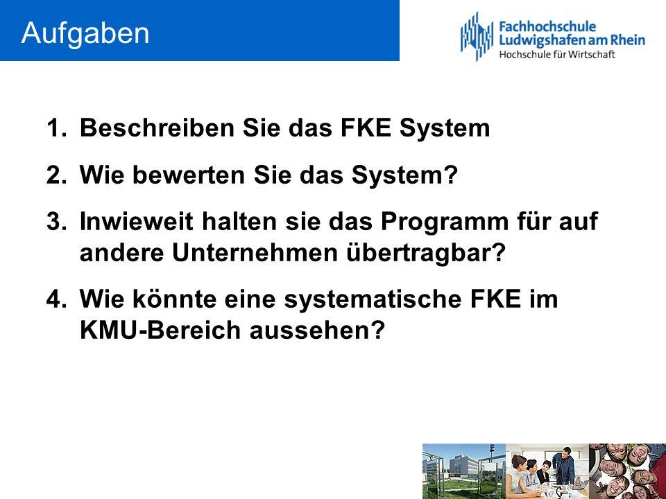 Aufgaben Beschreiben Sie das FKE System Wie bewerten Sie das System