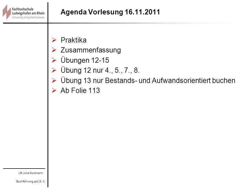 Agenda Vorlesung 16.11.2011Praktika. Zusammenfassung. Übungen 12-15. Übung 12 nur 4., 5., 7., 8.
