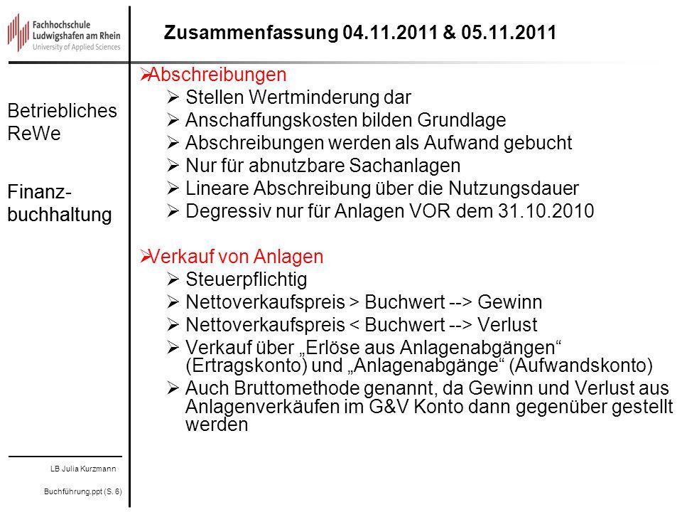 Zusammenfassung 04.11.2011 & 05.11.2011Abschreibungen. Stellen Wertminderung dar. Anschaffungskosten bilden Grundlage.
